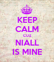 KEEP CALM CUZ NIALL IS MINE - Personalised Poster large