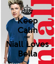 Keep Calm cuz' Niall Loves Bella - Personalised Poster large