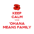 KEEP CALM CUZ 'OHANA MEANS FAMILY - Personalised Poster large