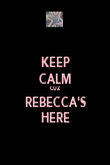 KEEP CALM CUZ REBECCA'S HERE - Personalised Poster large
