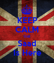 KEEP CALM Cuz Saad Is Here - Personalised Poster large