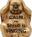KEEP CALM cuz Shruti is SINGING - Personalised Poster small