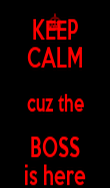 KEEP CALM cuz the BOSS is here - Personalised Poster large