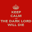 KEEP CALM cuz THE DARK LORD WILL DIE - Personalised Poster large