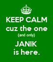 KEEP CALM cuz the one (and only) JANIK  is here. - Personalised Poster large