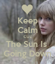 Keep Calm CUZ The Sun Is  Going Down - Personalised Poster large