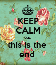 KEEP CALM cuz  this is the  end  - Personalised Poster large