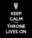 KEEP CALM CUZ THRONE LIVES ON - Personalised Poster large