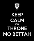 KEEP CALM CUZ THRONE MO BETTAH - Personalised Poster large