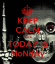 KEEP CALM CUZ TODAY IS MoNdAy - Personalised Poster large