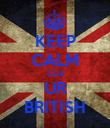 KEEP CALM CUZ UR BRITISH - Personalised Poster large