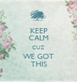 KEEP CALM CUZ WE GOT THIS - Personalised Poster large