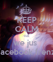 KEEP CALM cuz we jus  facebook frenz - Personalised Poster large