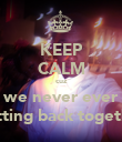 KEEP CALM cuz we never ever getting back together - Personalised Poster large