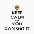 KEEP CALM CUZ YOU CAN GET IT - Personalised Poster large