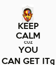 KEEP CALM CUZ YOU CAN GET IT© - Personalised Poster large