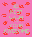 KEEP CALM CUZ YOUR AWESOME - Personalised Poster large