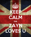 KEEP CALM cuz ZAYN LOVES U - Personalised Poster large