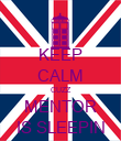 KEEP CALM CUZZ MENTOR IS SLEEPIN - Personalised Poster large