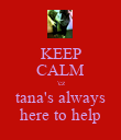 KEEP CALM 'cz tana's always here to help - Personalised Poster large