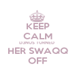 KEEP CALM D3NUS TURNED  HER SWAQQ OFF - Personalised Poster large