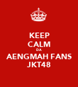 KEEP CALM DA AENGMAH FANS JKT48 - Personalised Poster large