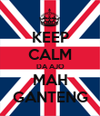 KEEP CALM DA AJO MAH GANTENG - Personalised Poster large