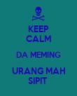 KEEP CALM DA MEMING URANG MAH SIPIT  - Personalised Poster large