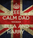 KEEP CALM DAD  because  ELLA AND HARRY  - Personalised Poster large