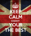 KEEP CALM DADDY YOUR THE BEST - Personalised Poster large