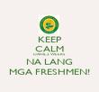 KEEP CALM DAHIL 2 WEEKS NA LANG MGA FRESHMEN! - Personalised Poster large