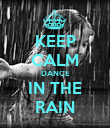 KEEP CALM DANCE IN THE RAIN - Personalised Poster large