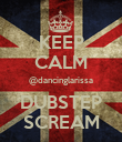 KEEP CALM @dancinglarissa DUBSTEP SCREAM - Personalised Large Wall Decal
