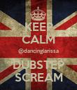 KEEP CALM @dancinglarissa DUBSTEP SCREAM - Personalised Poster large