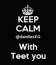KEEP CALM @dandlesEG With Teet you - Personalised Poster large