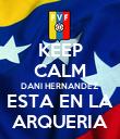 KEEP CALM DANI HERNANDEZ  ESTA EN LA ARQUERIA - Personalised Poster large