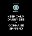 KEEP CALM DANNY DEE IS GONNA BE SPINNING - Personalised Poster large