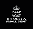 KEEP CALM DARLING IT'S ONLY A SMALL DENT - Personalised Poster large