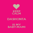 KEEP CALM DASHONTA IS MY BABY-MAMI - Personalised Poster small