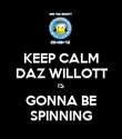 KEEP CALM DAZ WILLOTT IS GONNA BE SPINNING - Personalised Poster large