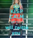KEEP CALM @ddlovato will twitte you  - Personalised Poster large