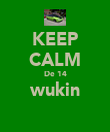 KEEP CALM De 14 wukin  - Personalised Poster large