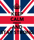 KEEP CALM DEBBIE  AND STAY STRONG - Personalised Poster large
