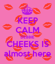 KEEP CALM DEBBIE CHEEKS IS almost here - Personalised Poster large