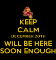 KEEP CALM DECEMBER 20TH WILL BE HERE SOON ENOUGH - Personalised Poster large