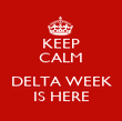 KEEP CALM  DELTA WEEK IS HERE - Personalised Poster large