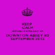 KEEP  CALM DEMAND US SIMULCAST OF DOWNTON ABBEY #3 SEPTEMBER 2012 - Personalised Poster large