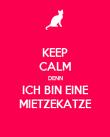 KEEP CALM DENN ICH BIN EINE MIETZEKATZE - Personalised Poster large