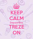 KEEP CALM Depois Dos TREZE ON - Personalised Poster large