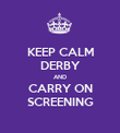 KEEP CALM DERBY AND CARRY ON SCREENING - Personalised Poster large